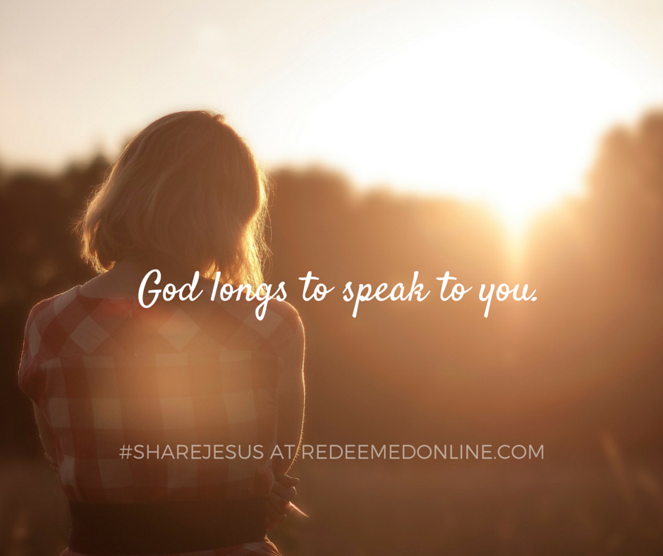 God longs to speak to you. #ShareJesus