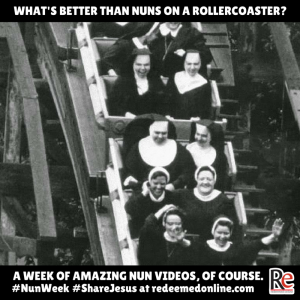 nuns on rollercoaster Nuns Having Fun #ShareJesus #NunWeek