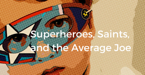 Superheroes, Saints, and the Average Joe