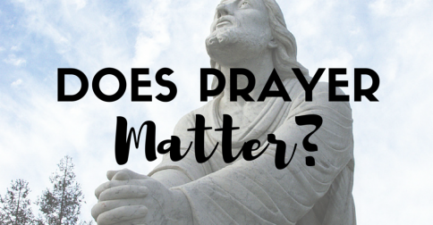 Do your prayers matter? [5 tips to make your prayers matter.]