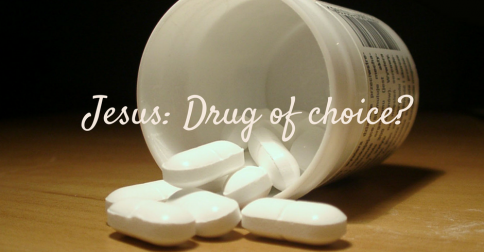 Jesus doesn't want to be your drug of choice.