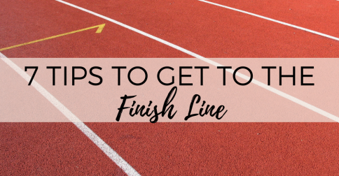 7 Tips to Get to the Finish Line