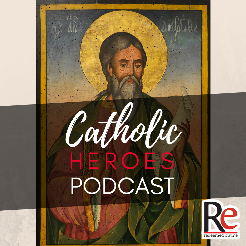 Catholic Heroes Podcast - St. Andrew Episode 1 Andy Lesnefsky