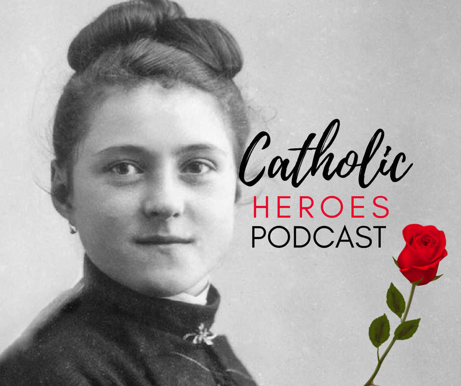 Catholic Heroes Podcast - What is heaven and St Thérèse of Lisieux Episode 5 Andy Lesnefsky