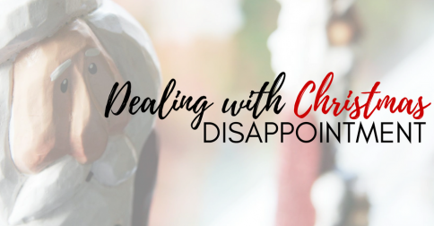 3 Tips for Turning Christmas Disappointment to Joy