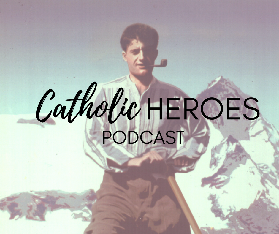 Catholic Heroes Podcast - Blessed Pier Giorgio Frassati and the process of becoming a saint