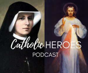 St. Faustina Divine Mercy Catholic Heroes Podcast Andy Lesnefsky