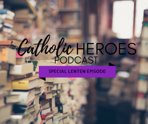 Copy of Lent - Pray, Fast, Give Catholic Heroes Podcast Andy Lesnefsky