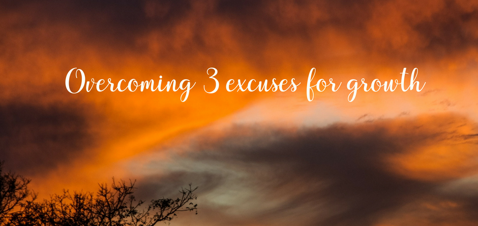 Overcoming 3 common excuses for growth