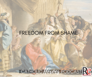 Freedom from Shame and St. Joan of Arc Catholic Heroes Podcast - Andy Lesnefsky
