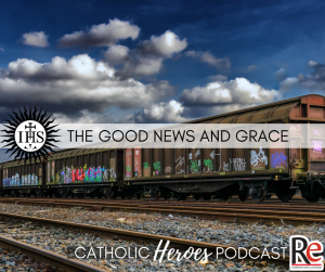 Good News and Grace Catholic Heroes Podcast - Andy Lesnefsky