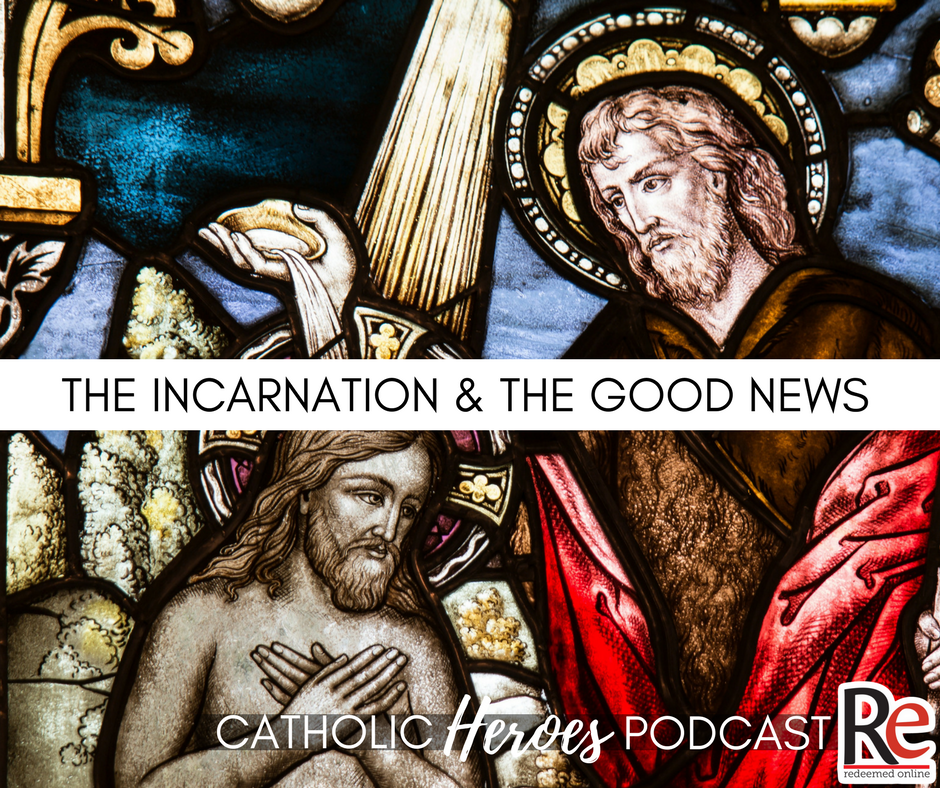 The Incarnation and the Good News Catholic Heroes Podcast - Andy Lesnefsky