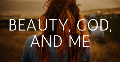 Beauty, God, and Me