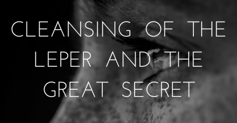 Cleansing of the Leper and the Great Secret