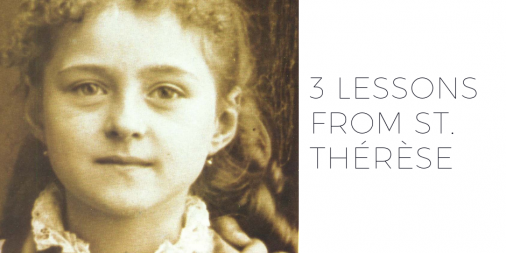 3 Important Life Lessons from St. Thérèse