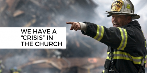 """Is this insanity? We have a """"crisis"""" in the church"""