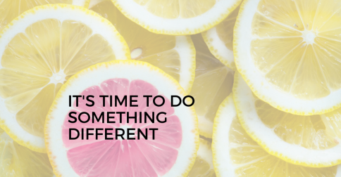 The solution: It's time to do something different.