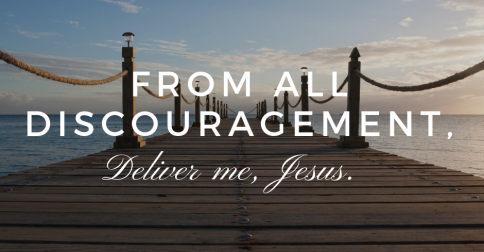 Advent Day 15: From Discouragement, Deliver Me