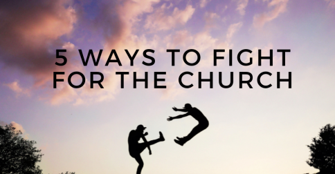5 ways to fight for the Church