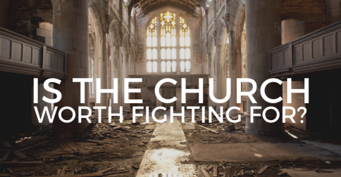 Is the Church Worth Fighting For?